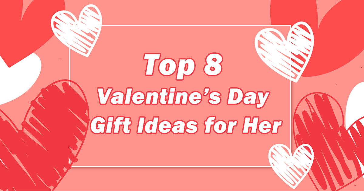 Top 8 Valentine's Day Gift Ideas for Her 2020