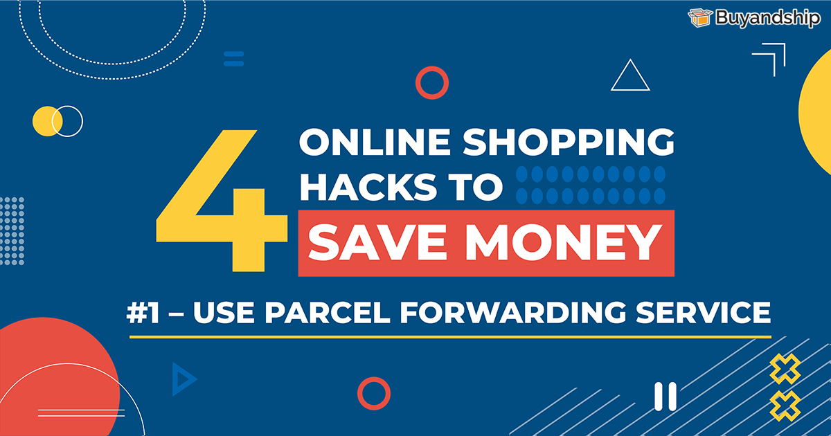 4 Online Shopping Hacks That Can Save Your Money – Use Freight Forwarding Service