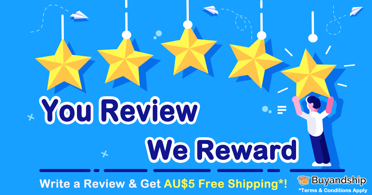 You Review, We Reward! Write a Review & Get AU$5 Free Shipping!