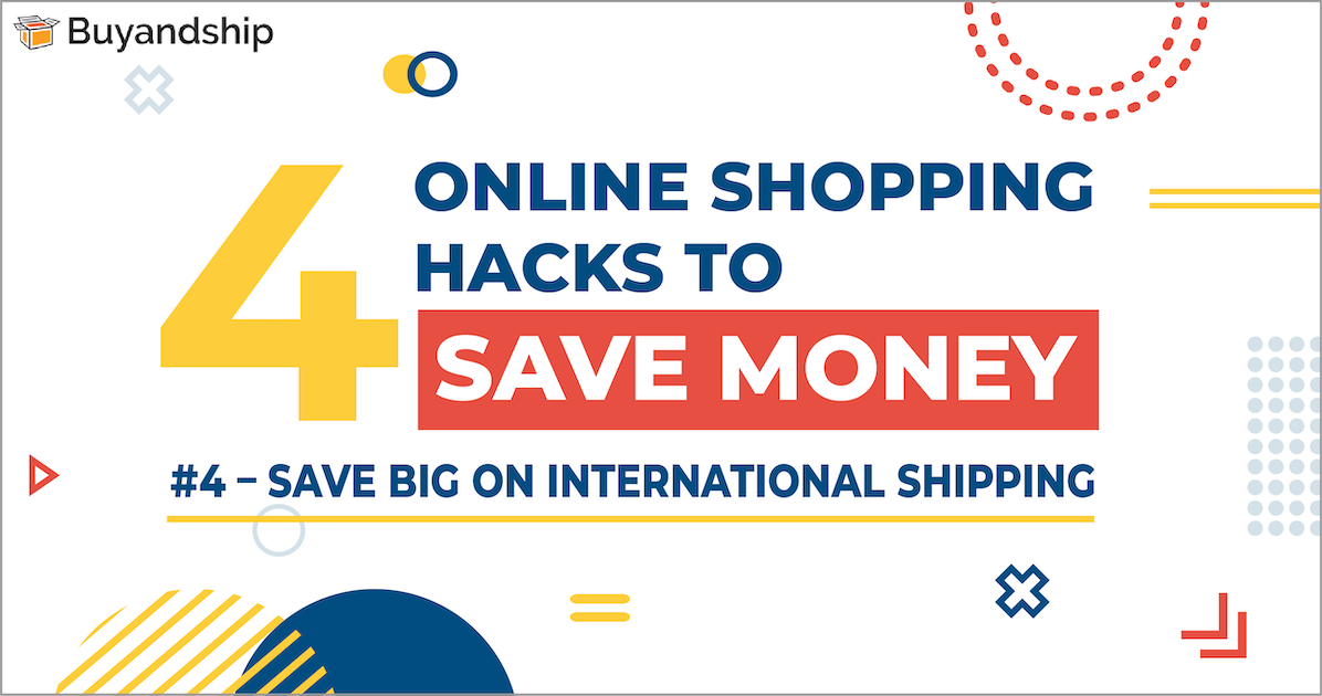 4 Online Shopping Hacks That Can Save Your Money – Save Big on International Shipping
